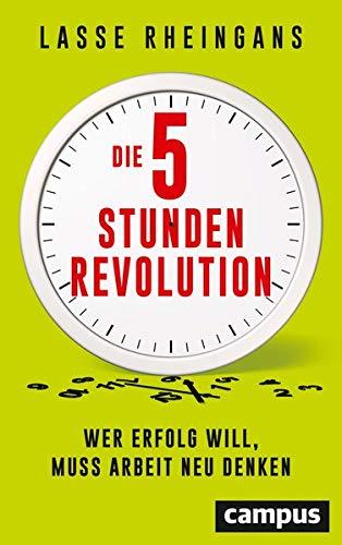 Rheingans, Lasse - Die 5-Stunden-Revolution: Wer Erfolg will, muss Arbeit neu denken