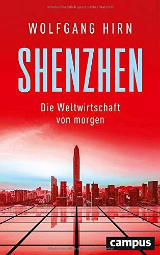 Hirn, Wolfgang - Shenzhen - Die Weltwirtschaft von morgen