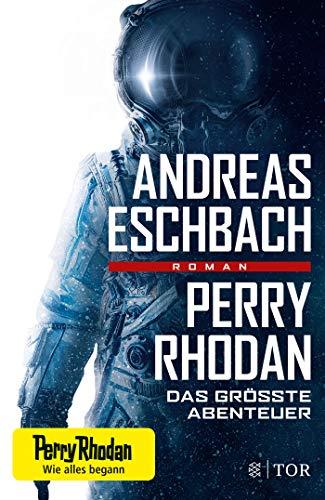 Eschbach, Andreas - Perry Rhodan - Das größte Abenteuer