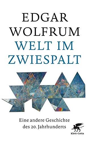 Wolfrum, Edgar - Welt im Zwiespalt: Eine andere Geschichte des 20. Jahrhunderts