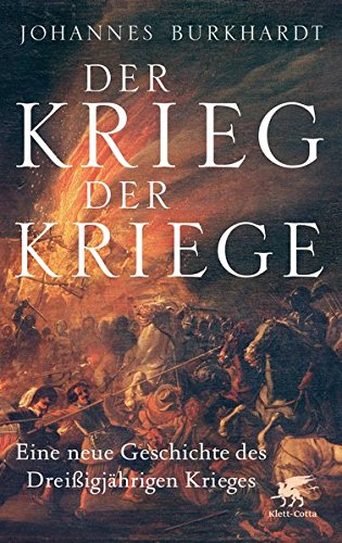 Burkhardt, Johannes - Der Krieg der Kriege: Eine neue Geschichte des Dreißigjährigen Krieges