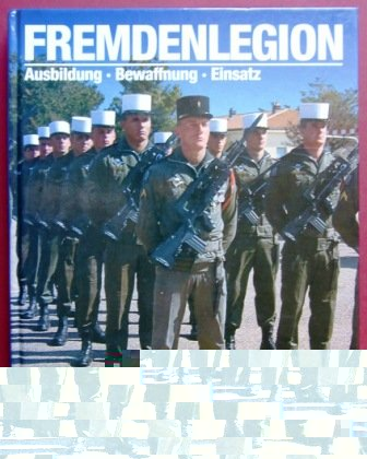 Macdonald, Peter - Fremdenlegion - Ausbildung, Bewaffnung, Einsatz.