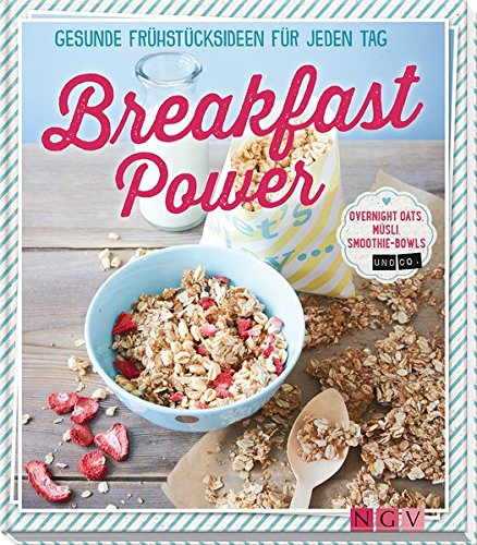 -- - Breakfast Power: Gesunde Frühstücksideen für jeden Tag - Overnight Oats, Müsli, Smoothie-Bowls und Co.