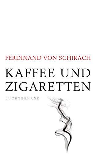 Schirach, Ferdinand von - Kaffee und Zigaretten