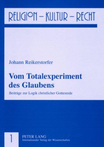 Reikerstorfer, Johann - Vom Totalexperiment des Glaubens: Beiträge zur Logik christlicher Gottesrede