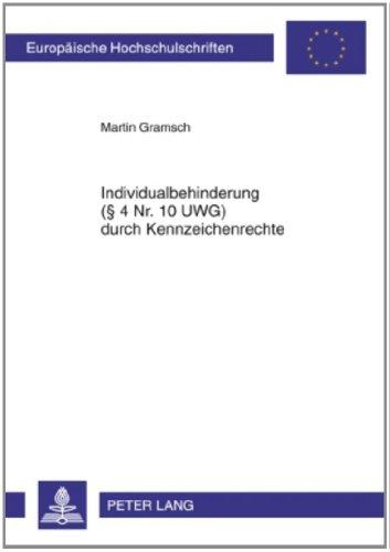 Gramsch, Martin - Individualbehinderung (§ 4 Nr. 10 UWG) durch Kennzeichenrechte