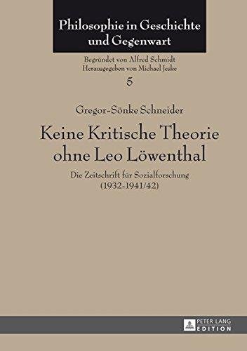 Schneider, Gregor-Sönke - Keine Kritische Theorie ohne Leo Löwenthal: Die Zeitschrift für Sozialforschung (1932-1941/42)- Mit einem Vorwort von Peter-Erwin Jansen (Philosophie in Geschichte und Gegenwart)