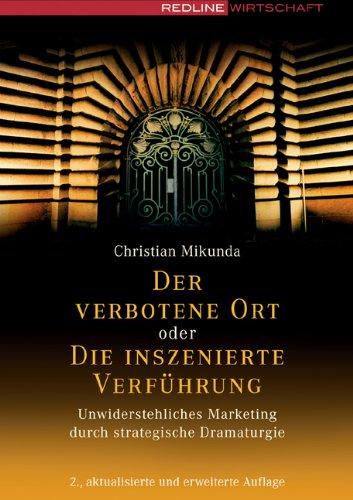 Mikunda, Christian - Der verbotene Ort oder Die inszenierte Verführung. Unwiderstehliches Marketing durch strategische Dramaturgie