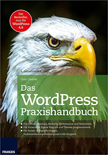 Cremer, Gino - Das WordPress Praxishandbuch: Der Bestseller, nun fur WordPress 4.6 (4., aktualisierte Auflage)