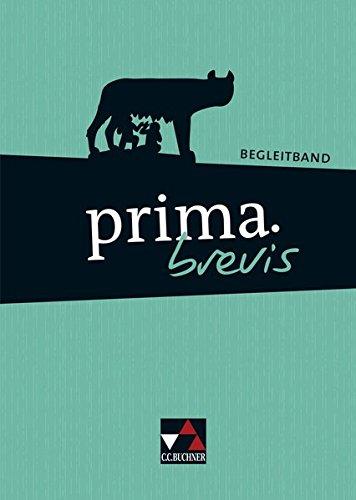 C.C. Buchner - prima brevis / Unterrichtswerk für Latein 3 und Latein 4: prima brevis / prima.brevis Begleitband: Unterrichtswerk für Latein 3 und Latein 4