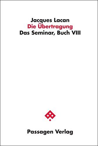 Lacan, Jaques - Die Übertragung: Das Seminar, Buch VIII (Passagen Philosophie)