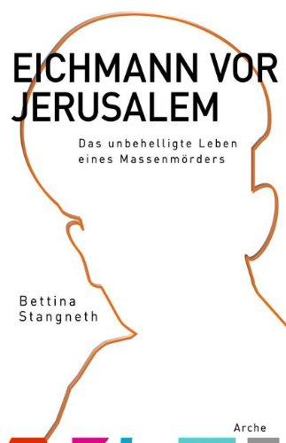 Stangneth, Bettina - Eichmann vor Jerusalem: Das unbehelligte Leben eines Massenmörders