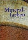 -- - Mineralfarben.Beiträge zur Geschichte und Restaurierung von Fassadenmalereien und Anstrichen