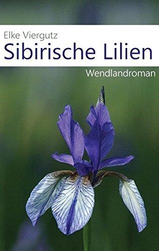 Viergutz, Elke - Sibirische Lilien: Wendlandroman