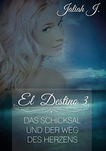 J., Jaliah - El Destino 3: Das Schicksal und der Weg des Herzens