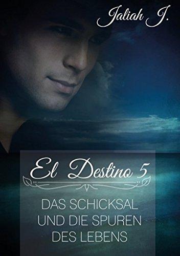 J., Jaliah - El Destino 5: Das Schicksal und die Spuren des Lebens