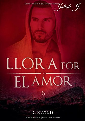 J., Jaliah - Llora por el amor 6: Cicatriz