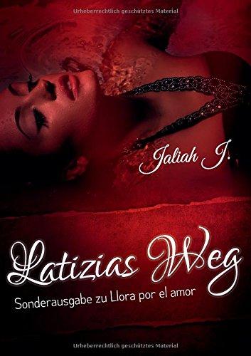 J., Jaliah - Latizias Weg: Sonderausgabe (Llora por el amor)