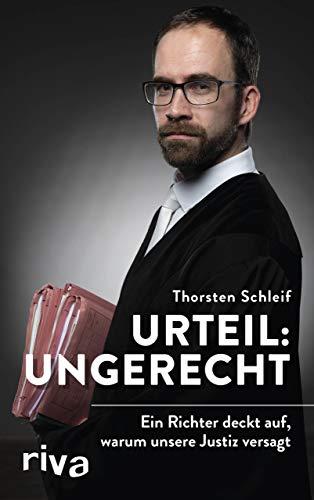 Schleif, Thorsten - Urteil: ungerecht - Ein Richter deckt auf, warum unsere Justiz versagt