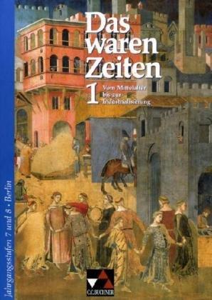Brückner, Dieter / Focke, Harald (HG) - Das waren Zeiten - Berlin / Unterrichtswerk für Geschichte, Sekundarstufe I: Für die Jahrgangsstufen 7 und 8