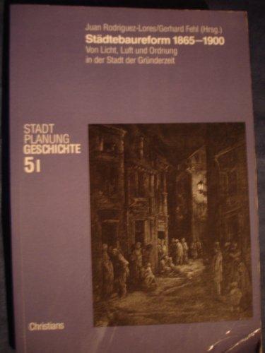 Rodriguez-Lores, Juan / Fehl, Gerhard (HG) - Städtebaureform 1865 - 1900. Teil I