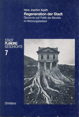 Kujath, Hans Joachim - Die Regeneration der Stadt. Ökonomie und Politik des Wandels im Wohnungsbestand