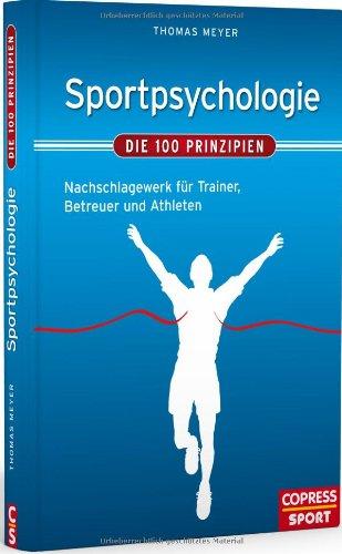 Meyer, Thomas - Sportpsychologie – Die 100 Prinzipien: Nachschlagewerk für Trainer, Betreuer und Athleten