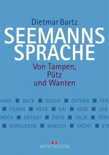 Bartz, Dietmar - Seemannssprache: Von Tampen, Pütz und Wanten