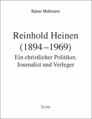 Moltmann, Rainer - Reinhold Heinen (1894-1969) ; Ein christlicher Politiker, Joournalist und Verleger