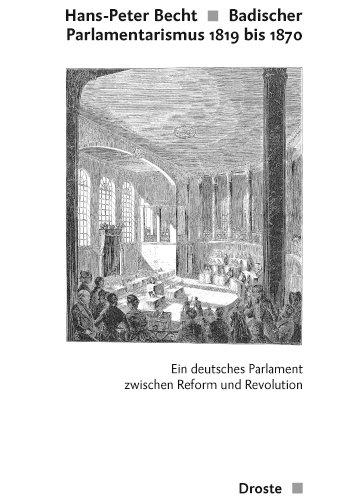 Becht, Hans-Peter - Badischer Parlamentarismus 1819 bis 1870 ; Ein deutsches Parlament zwischen Reform und Revolution