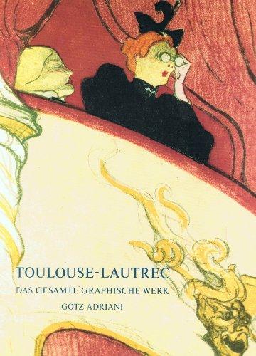 Adriani, Götz - Toulouse - Lautrec. Das gesamte graphische Werk
