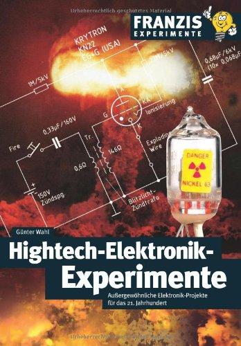 Wahl, Günter - Hightech-Elektronik-Experimente: Außergewöhnliche Elektronik-Projekte für das 21. Jahrhundert