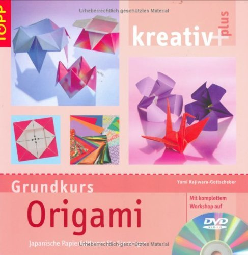 Kajiwara-Gottscheber, Yumi - Kreativ plus Origami (Grundkurs): Japanische Papierfaltkunst für Einsteiger