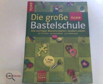 -- - Die große TOPP-Bastelschule: Alle wichtigen Basteltechniken