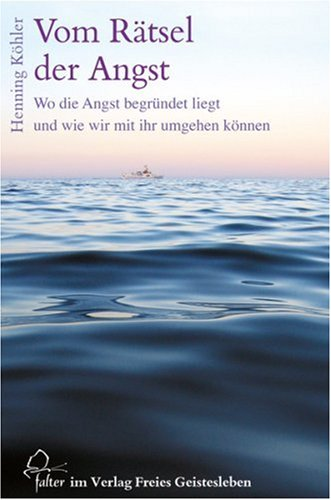 Köhler, Henning - Vom Rätsel der Angst - Wo die Angst begründet liegt, und wie wir mit ihr umgehen können