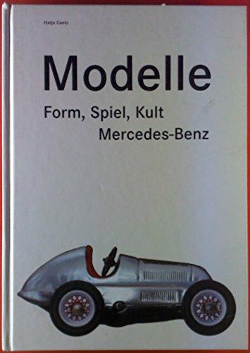-- - Modelle. Form, Spiel, Kult. Mercedes- Benz.