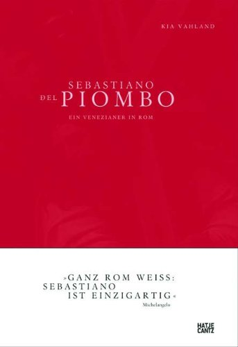 Vahland, Kia - Sebastiano del Piombo. Ein Venezianer in Rom