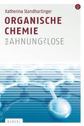 Standhartinger, Katharina - Organische Chemie für Ahnungslose: Eine Einstiegshilfe für Studierende