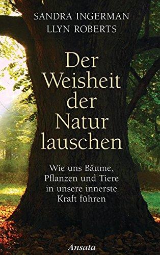 Ingerman, Sandra - Der Weisheit der Natur lauschen