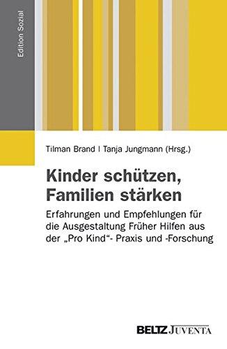 - Kinder schützen, Familien stärken: Erfahrungen und Empfehlungen für die Ausgestaltung Früher Hilfen aus der