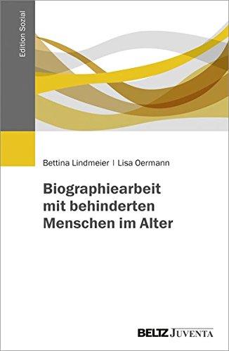 Lindmeier, Bettina / Oermann, Lisa - Biographiearbeit mit behinderten Menschen im Alter