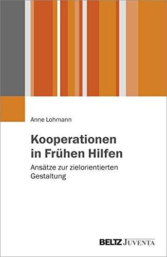 Lohmann, Anne - Kooperationen in Frühen Hilfen: Ansätze zur zielorientierten Gestaltung