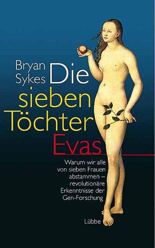 Sykes, Bryan - Die sieben Töchter Evas; Warum wir alle von 7 Frauen abstammen - revolutionäre Erkenntnisse der Gen-Forschung