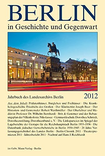 Breunig, W. / Schaper, U. - Berlin in Geschichte und Gegenwart: Jahrbuch des Landesarchivs Berlin 2012