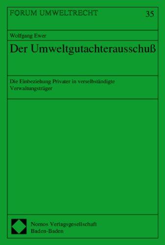Ewer, Wolfgang - Der Umweltgutachterausschuß (Die Einbeziehung Privater in verselbständigte Verwaltungsträger