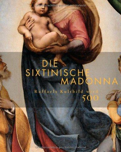-- - Die Sixtinische Madonna: Raffaels Kultbild wird 500