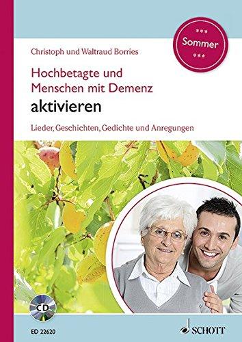 Borries, Christoph - Hochbetagte und Menschen mit Demenz aktivieren: Lieder, Geschichten, Gedichte und Anregungen - Sommer. Band 4. Ausgabe mit CD.