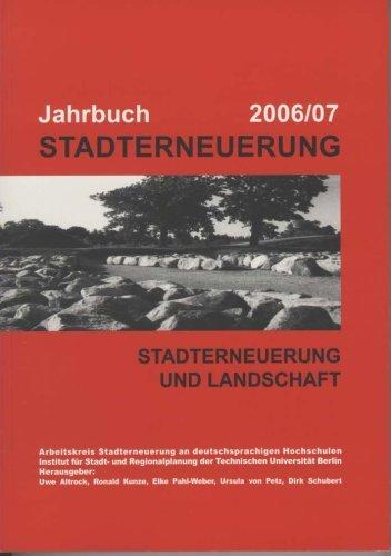 -- - Jahrbuch Stadterneuerung 2006/07: Stadterneuerung und Landschaft. Beiträge aus Lehre und Forschung an deutschsprachigen Hochschulen