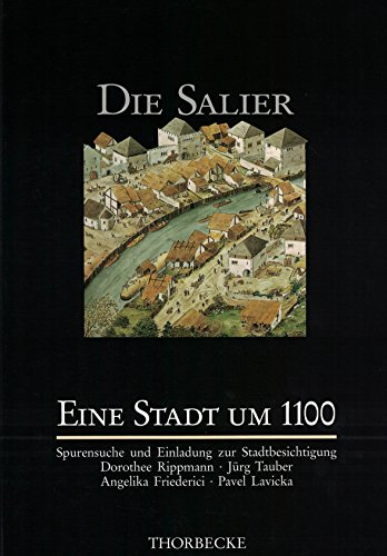 Rippmann / Tauber / Friederici / Lavicka - Die Salier - Eine Stadt um 1100. Spurensuche und Einladung zur Stadtbesichtigung