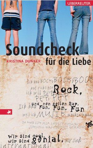 Dunker, Kristina - Soundcheck für die Liebe. Wir sind cool, wir sind genial